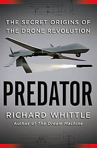 Predator - Secret Origins of the Drone Revolution by Richard Whittle