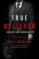 True Believe - Story of Noel Field, Stalin's Last American Spy